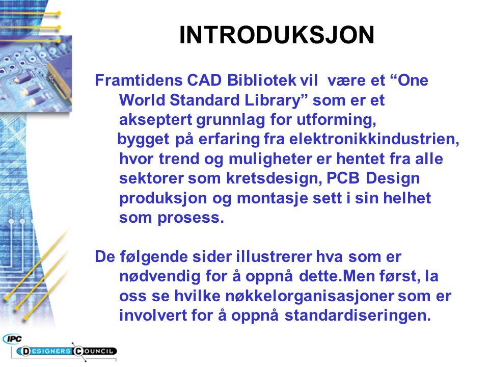 INTRODUKSJON Framtidens CAD Bibliotek vil være et One World Standard Library som er et akseptert grunnlag for utforming,