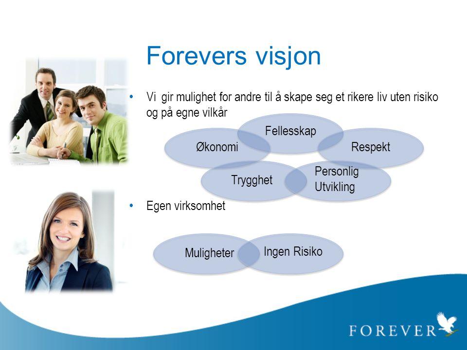 Forevers visjon Vi gir mulighet for andre til å skape seg et rikere liv uten risiko og på egne vilkår.