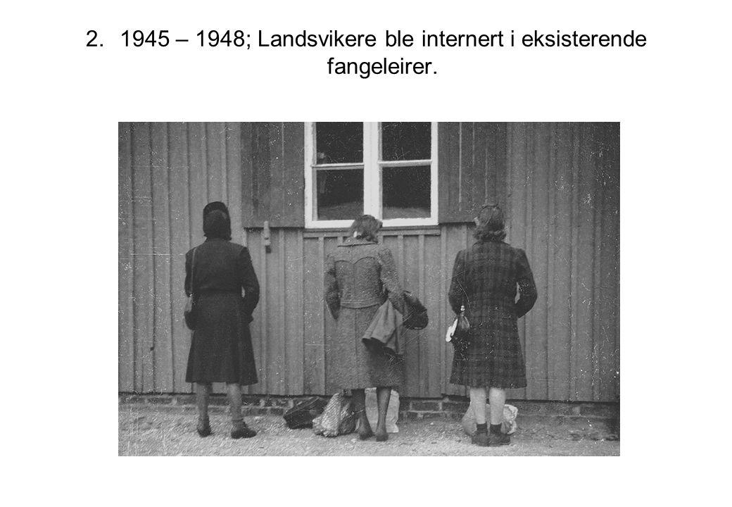1945 – 1948; Landsvikere ble internert i eksisterende fangeleirer.