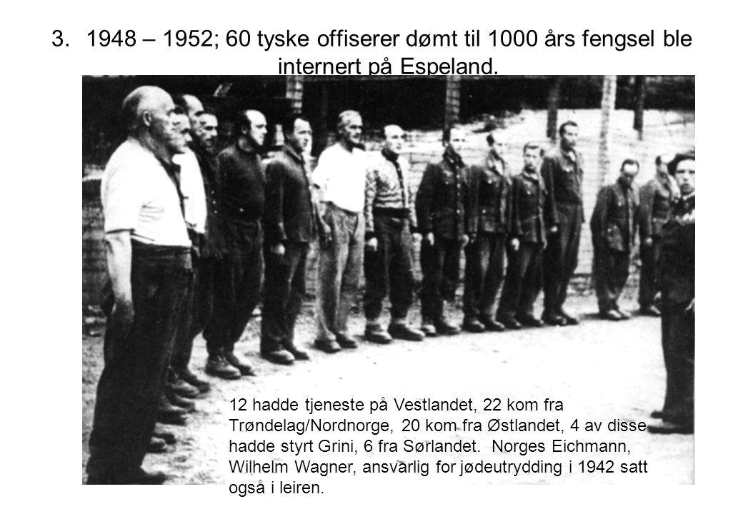1948 – 1952; 60 tyske offiserer dømt til 1000 års fengsel ble internert på Espeland.