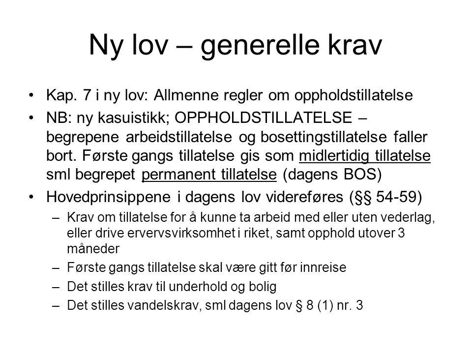 Ny lov – generelle krav Kap. 7 i ny lov: Allmenne regler om oppholdstillatelse.