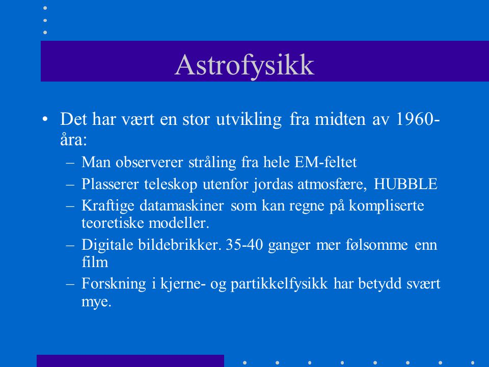 Astrofysikk Det har vært en stor utvikling fra midten av 1960-åra: