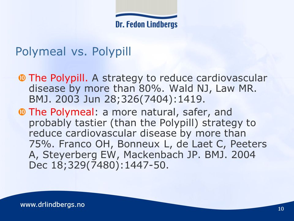 Polymeal vs. Polypill The Polypill. A strategy to reduce cardiovascular disease by more than 80%. Wald NJ, Law MR. BMJ. 2003 Jun 28;326(7404):1419.