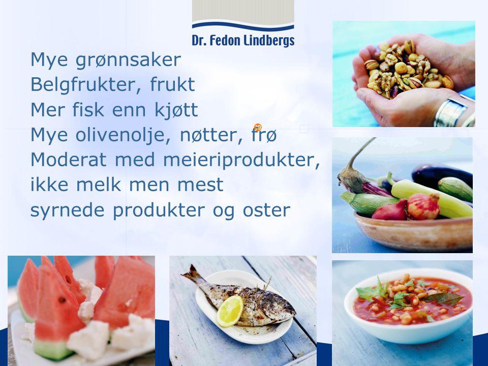 Mye grønnsaker Belgfrukter, frukt Mer fisk enn kjøtt Mye olivenolje, nøtter, frø Moderat med meieriprodukter, ikke melk men mest syrnede produkter og oster