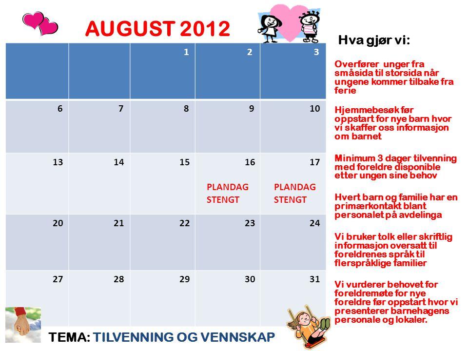 AUGUST 2012 Hva gjør vi: TEMA: TILVENNING OG VENNSKAP 1 2 3 6 7 8 9 10