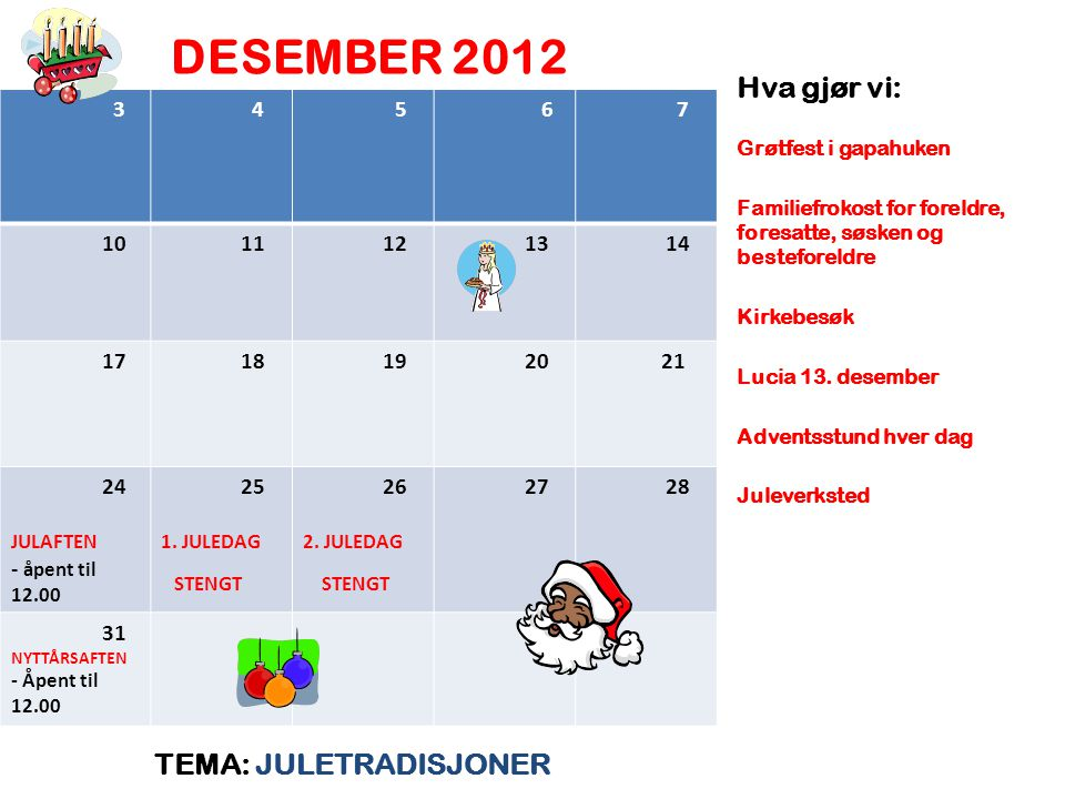 DESEMBER 2012 Hva gjør vi: TEMA: JULETRADISJONER 3 4 6 7 10 11 12 13