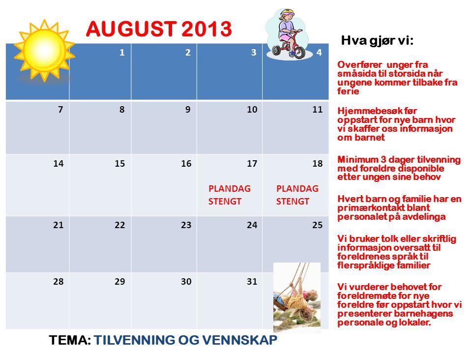 AUGUST 2013 Hva gjør vi: TEMA: TILVENNING OG VENNSKAP 1 2 3 4 7 8 9 10