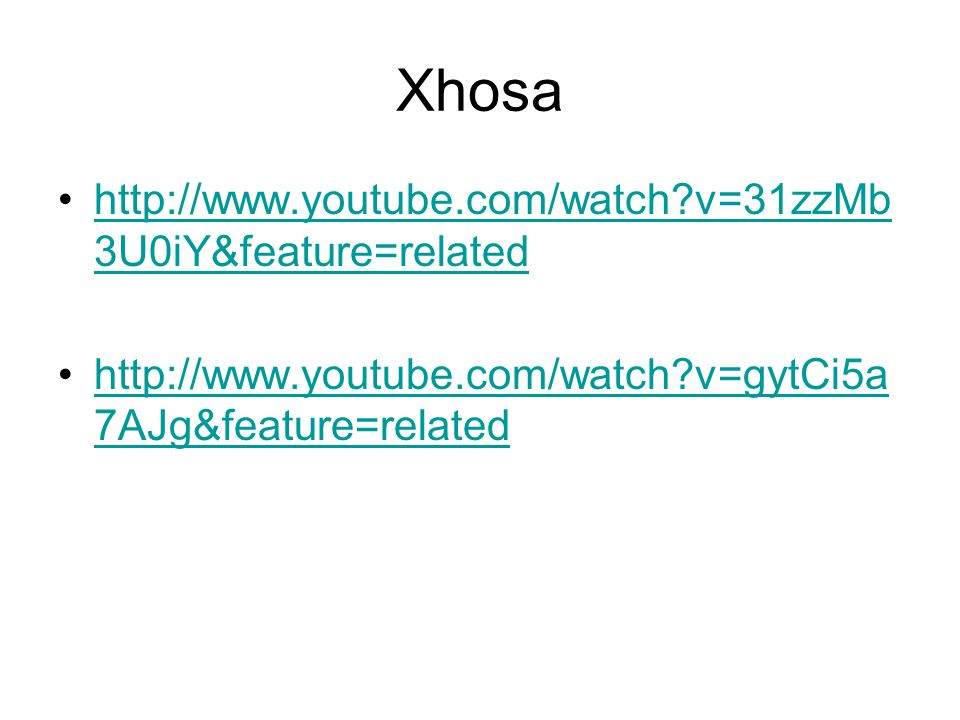 Xhosa http://www.youtube.com/watch v=31zzMb3U0iY&feature=related
