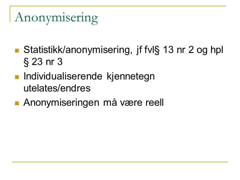 Anonymisering Statistikk/anonymisering, jf fvl§ 13 nr 2 og hpl § 23 nr 3. Individualiserende kjennetegn utelates/endres.