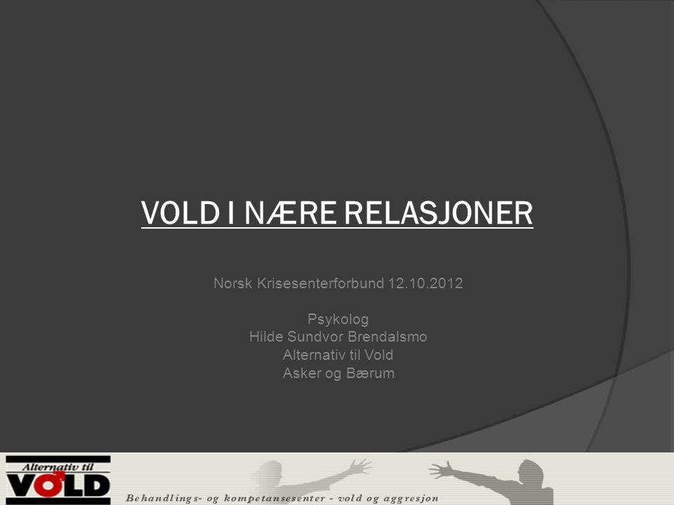 VOLD I NÆRE RELASJONER Norsk Krisesenterforbund 12.10.2012 Psykolog
