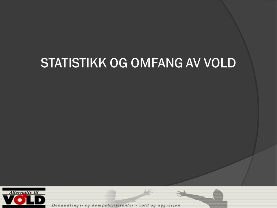 STATISTIKK OG OMFANG AV VOLD