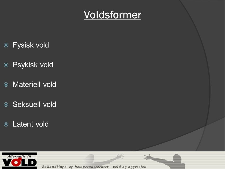 Voldsformer Fysisk vold Psykisk vold Materiell vold Seksuell vold