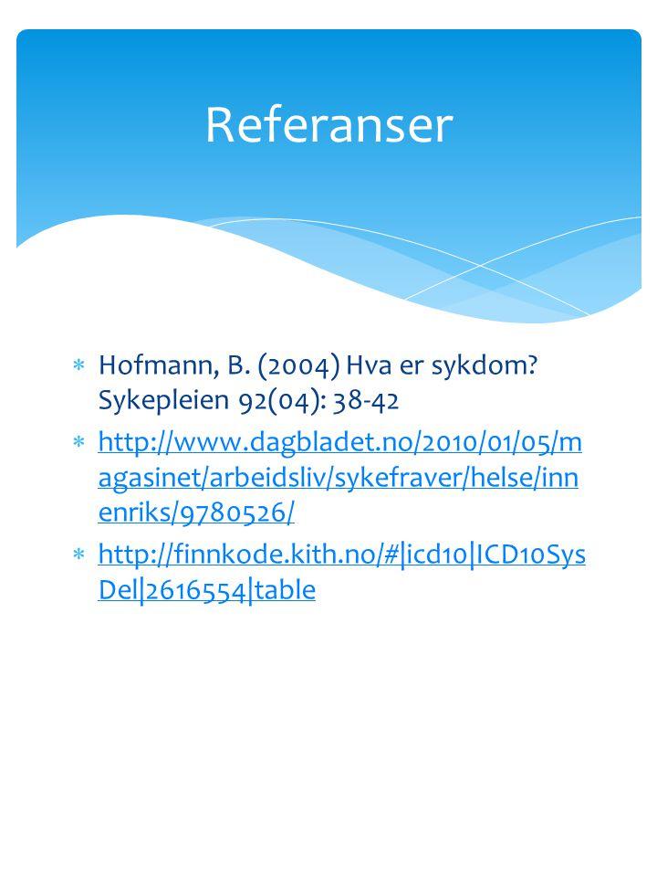 Referanser Hofmann, B. (2004) Hva er sykdom Sykepleien 92(04): 38-42