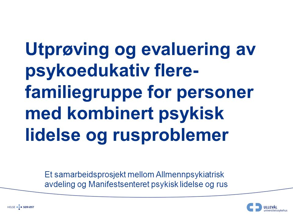 Utprøving og evaluering av psykoedukativ flere-familiegruppe for personer med kombinert psykisk lidelse og rusproblemer