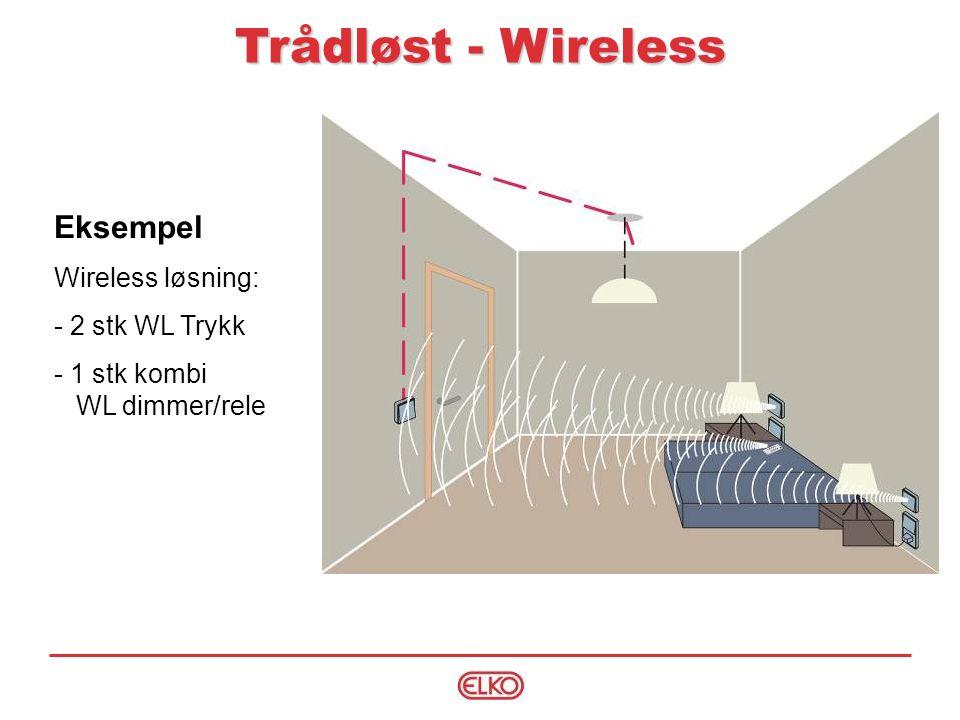 Trådløst - Wireless Eksempel Wireless løsning: - 2 stk WL Trykk