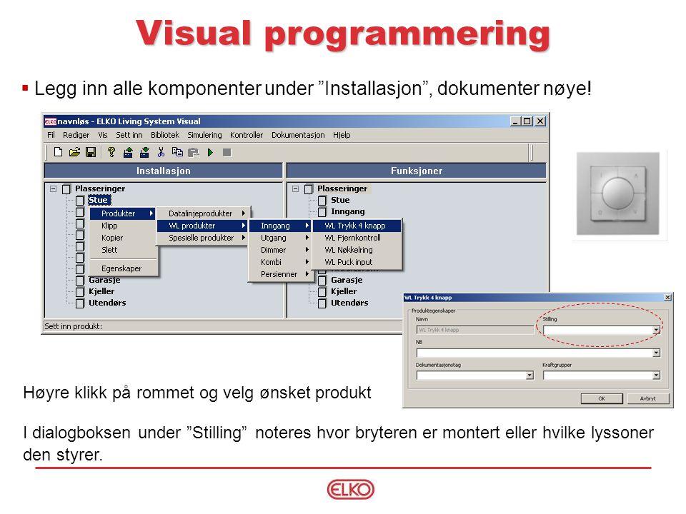 Visual programmering Legg inn alle komponenter under Installasjon , dokumenter nøye! Høyre klikk på rommet og velg ønsket produkt.