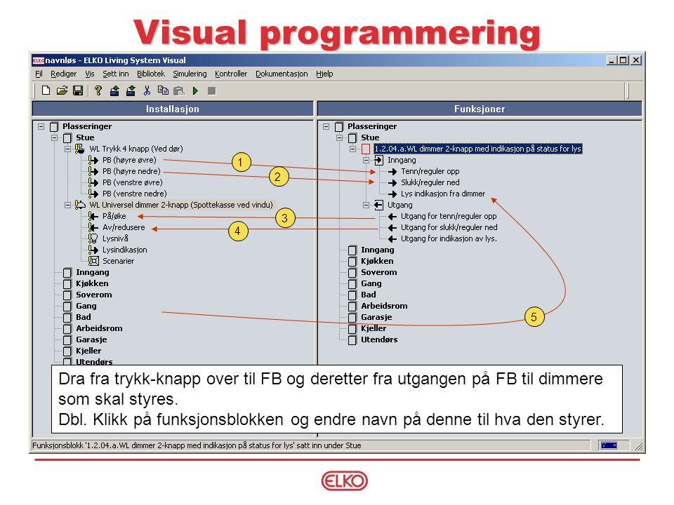 Visual programmering 1. 2. 3. 4. 5. Dra fra trykk-knapp over til FB og deretter fra utgangen på FB til dimmere som skal styres.