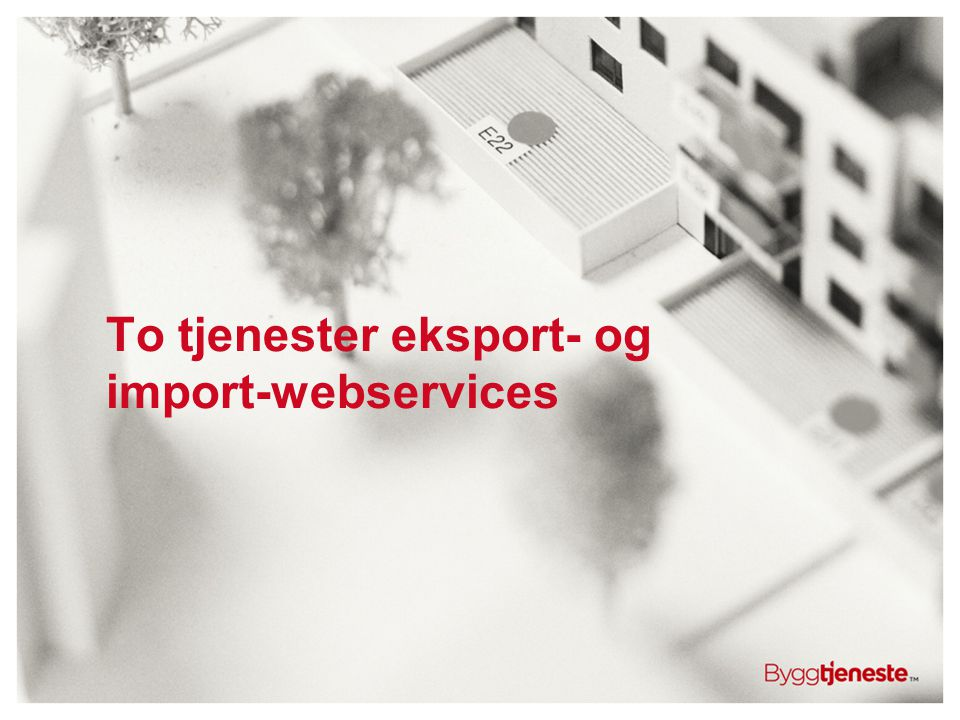 To tjenester eksport- og import-webservices