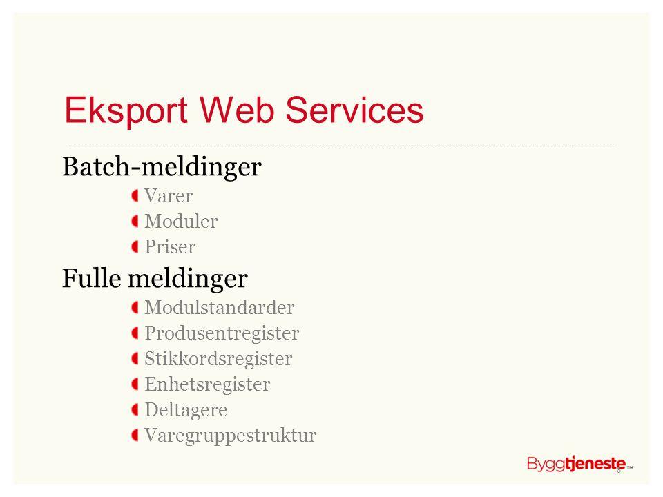 Eksport Web Services Batch-meldinger Fulle meldinger Varer Moduler