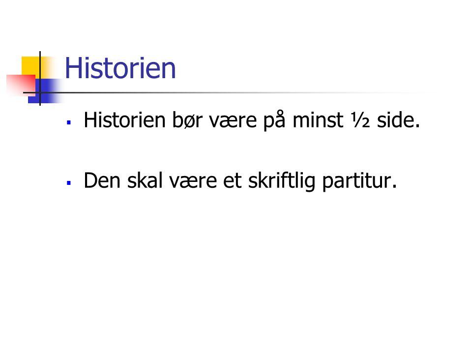 Historien Historien bør være på minst ½ side.