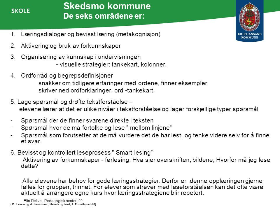 Skedsmo kommune De seks områdene er: