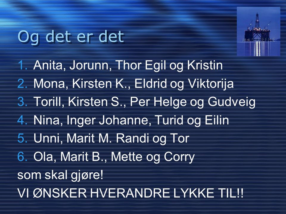 Og det er det Anita, Jorunn, Thor Egil og Kristin