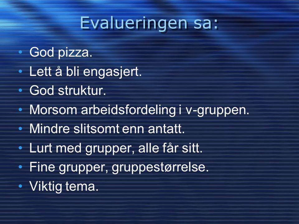 Evalueringen sa: God pizza. Lett å bli engasjert. God struktur.