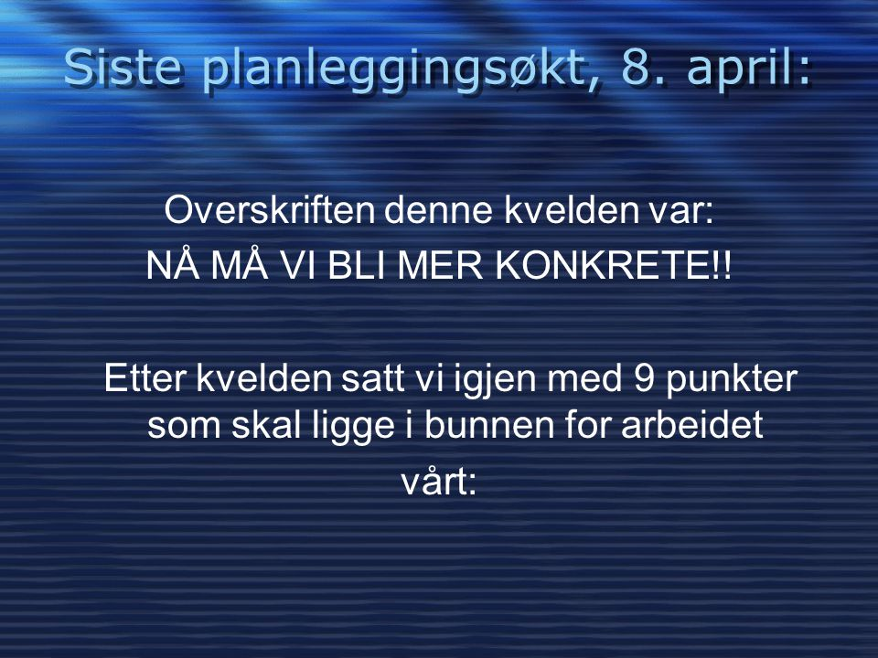 Siste planleggingsøkt, 8. april: