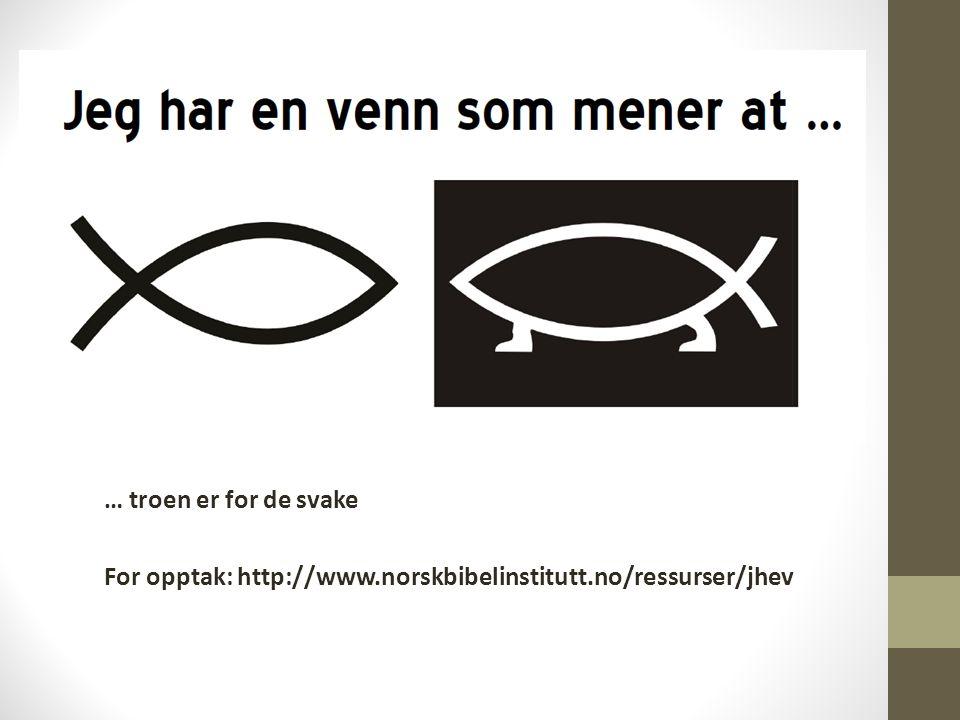 … troen er for de svake For opptak: http://www.norskbibelinstitutt.no/ressurser/jhev