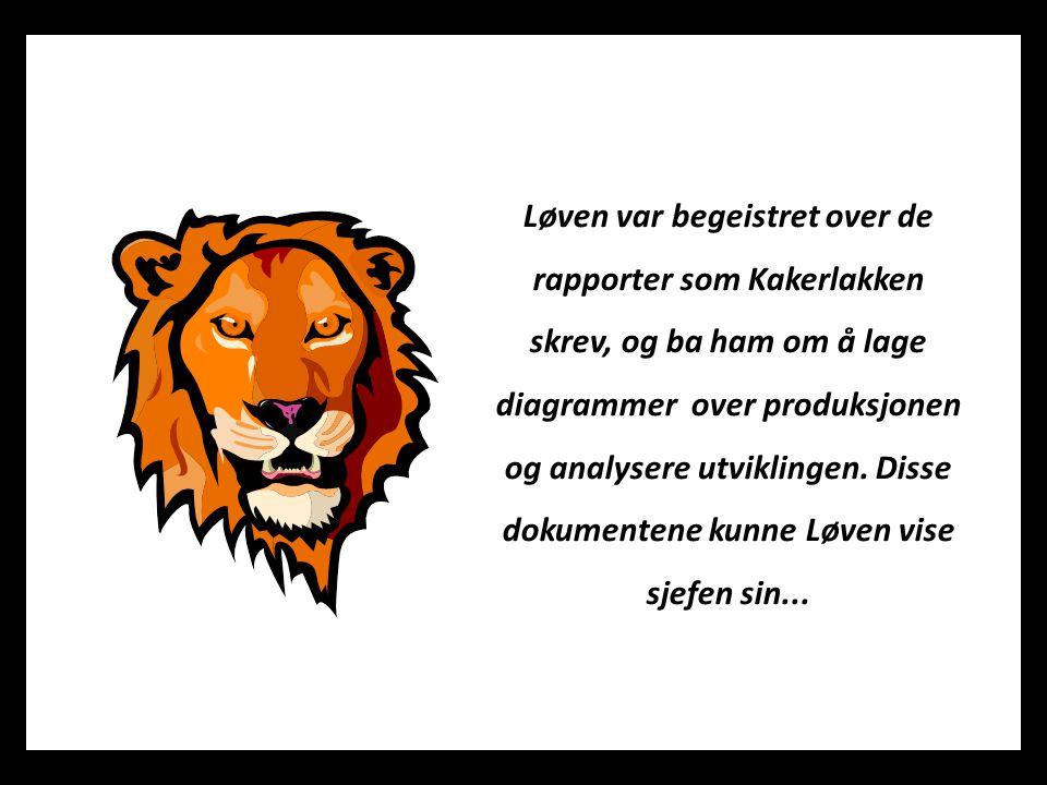 Løven var begeistret over de rapporter som Kakerlakken skrev, og ba ham om å lage diagrammer over produksjonen og analysere utviklingen.