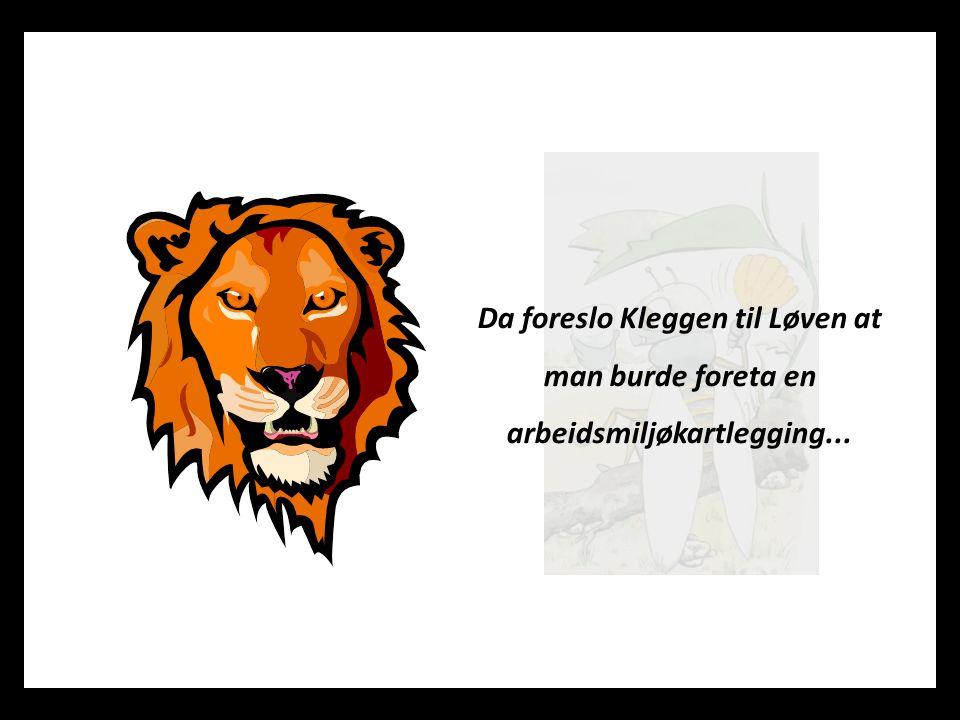 Da foreslo Kleggen til Løven at man burde foreta en arbeidsmiljøkartlegging...