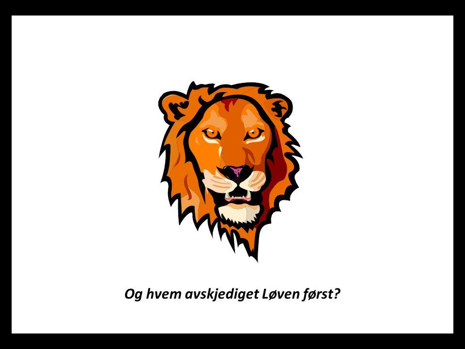 Og hvem avskjediget Løven først