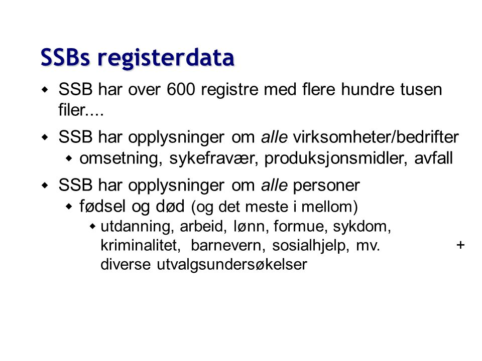 SSBs registerdata SSB har over 600 registre med flere hundre tusen filer.... SSB har opplysninger om alle virksomheter/bedrifter.