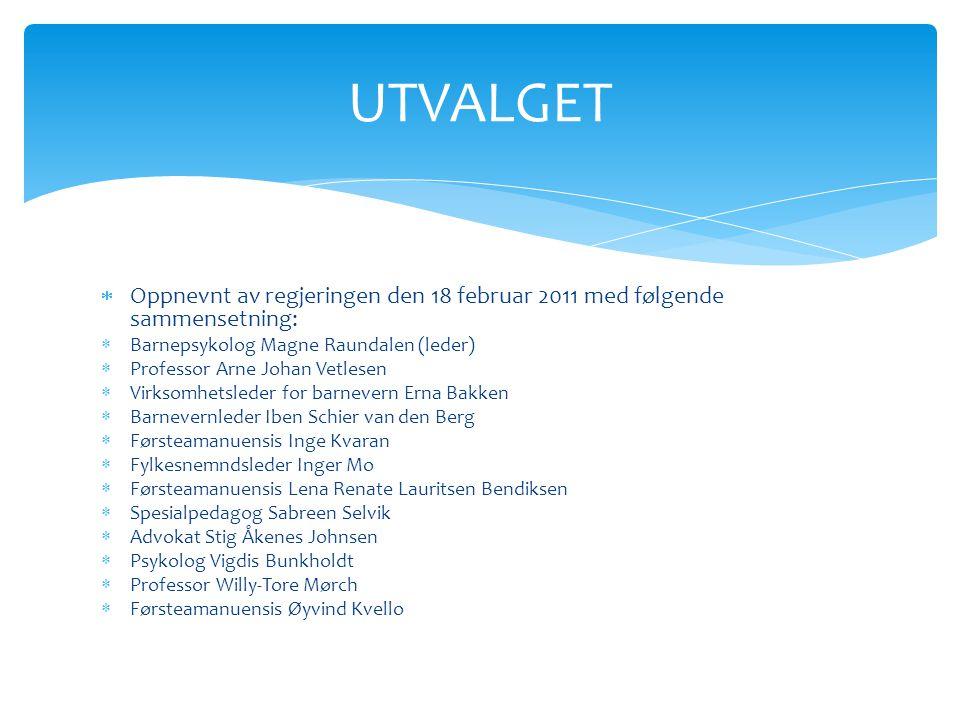 UTVALGET Oppnevnt av regjeringen den 18 februar 2011 med følgende sammensetning: Barnepsykolog Magne Raundalen (leder)