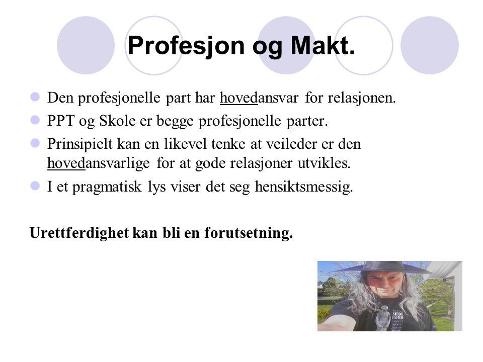 Profesjon og Makt. Den profesjonelle part har hovedansvar for relasjonen. PPT og Skole er begge profesjonelle parter.