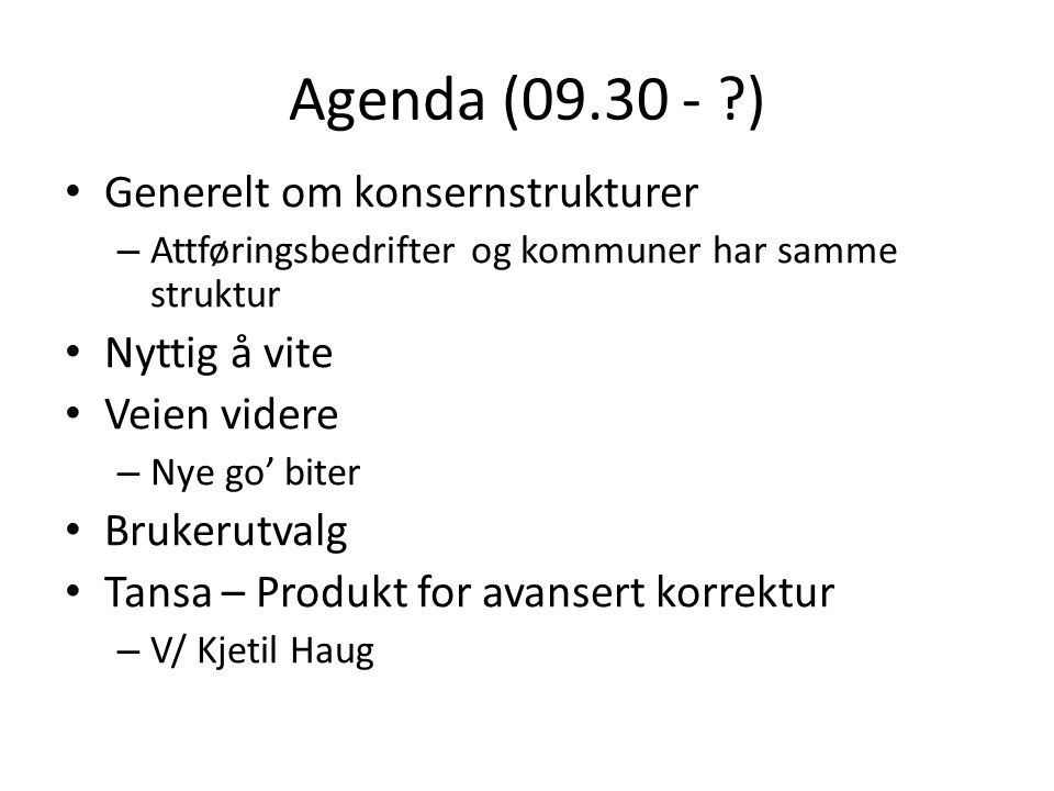 Agenda (09.30 - ) Generelt om konsernstrukturer Nyttig å vite