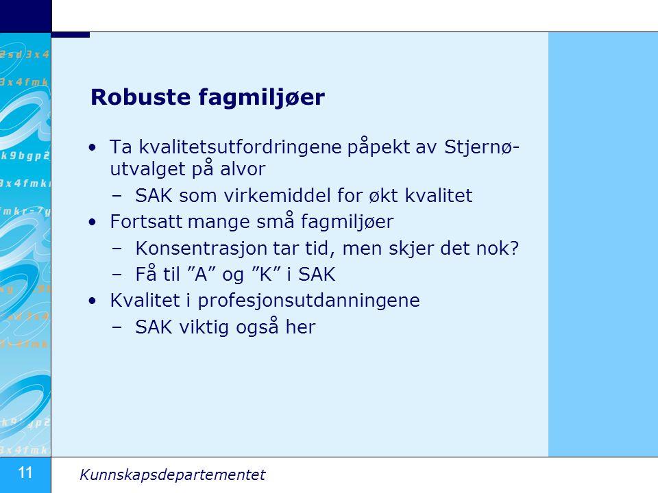 Robuste fagmiljøer Ta kvalitetsutfordringene påpekt av Stjernø-utvalget på alvor. SAK som virkemiddel for økt kvalitet.