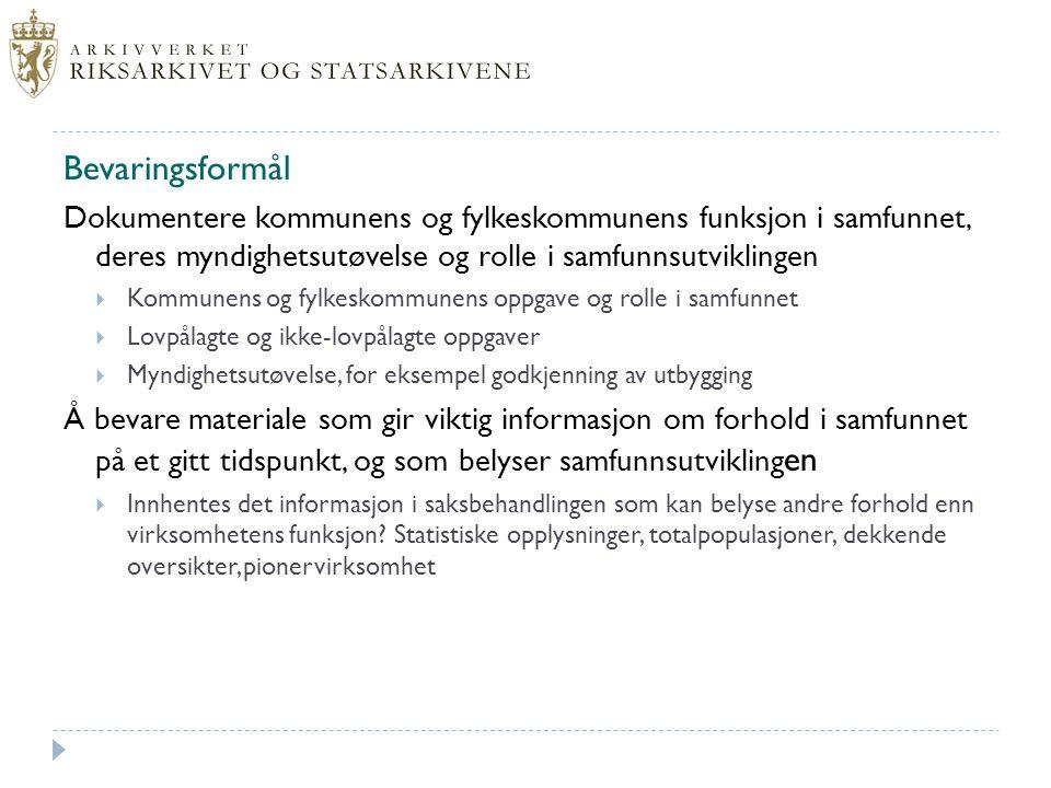 Bevaringsformål Dokumentere kommunens og fylkeskommunens funksjon i samfunnet, deres myndighetsutøvelse og rolle i samfunnsutviklingen.