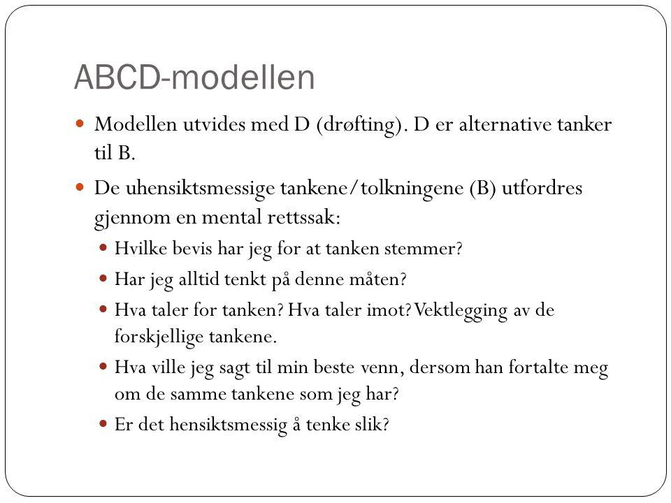 ABCD-modellen Modellen utvides med D (drøfting). D er alternative tanker til B.