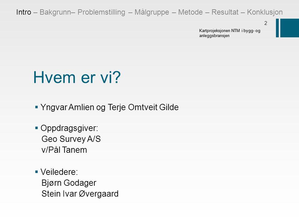 Hvem er vi Yngvar Amlien og Terje Omtveit Gilde Oppdragsgiver: