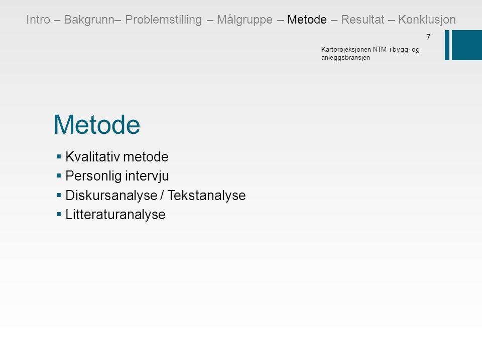 Metode Kvalitativ metode Personlig intervju