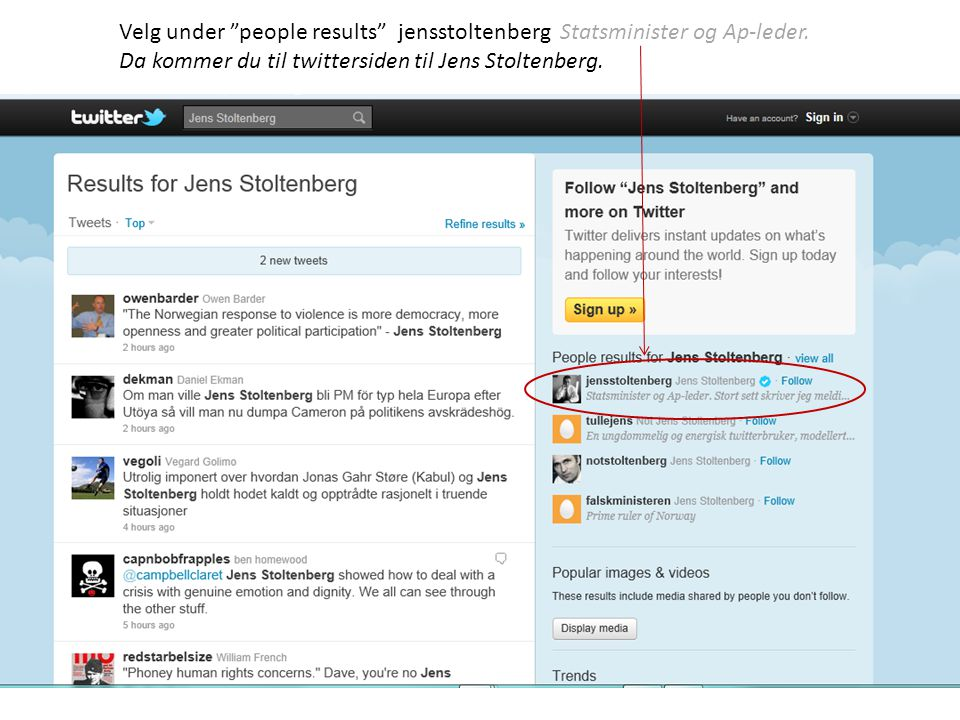 Velg under people results jensstoltenberg Statsminister og Ap-leder.