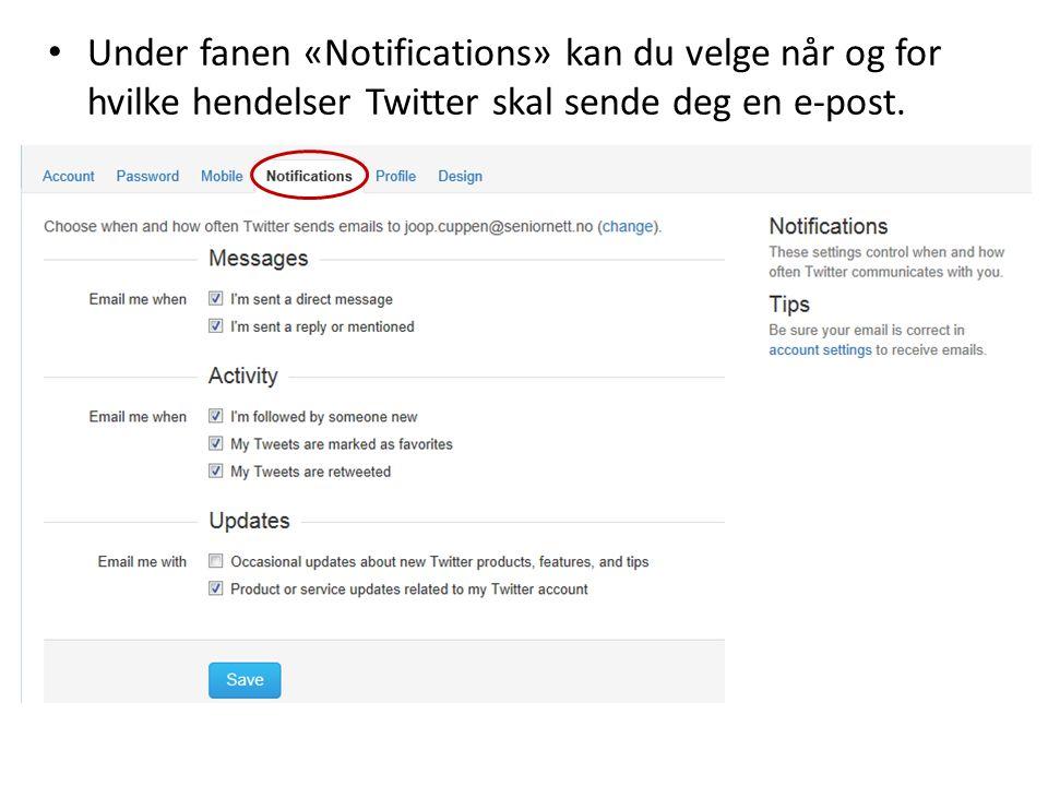 Under fanen «Notifications» kan du velge når og for hvilke hendelser Twitter skal sende deg en e-post.