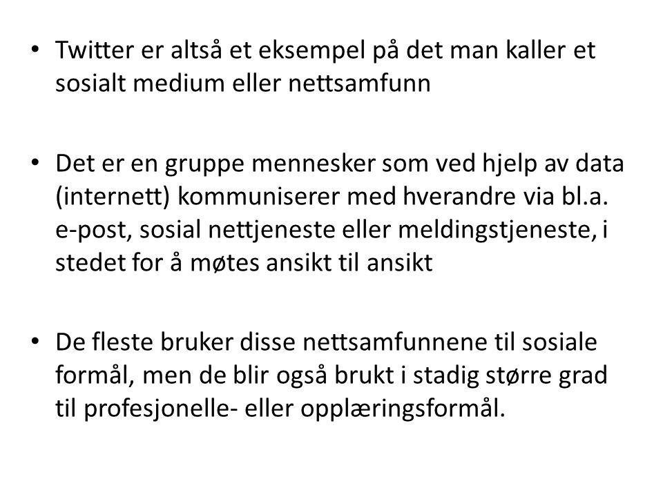 Twitter er altså et eksempel på det man kaller et sosialt medium eller nettsamfunn