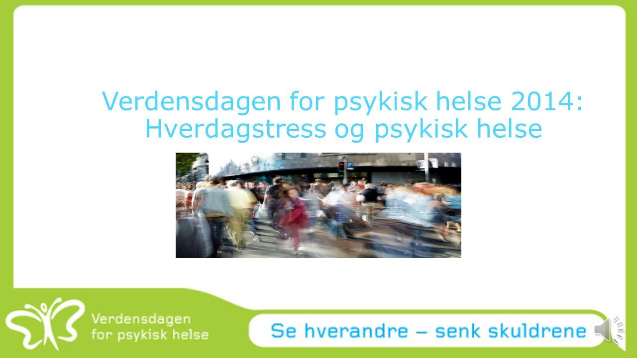 Verdensdagen for psykisk helse 2014: Hverdagstress og psykisk helse