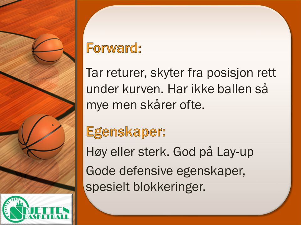 Forward: Tar returer, skyter fra posisjon rett under kurven. Har ikke ballen så mye men skårer ofte.