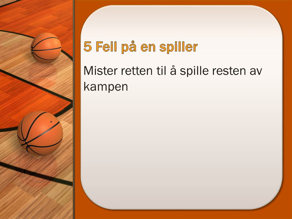 5 Feil på en spiller Mister retten til å spille resten av kampen