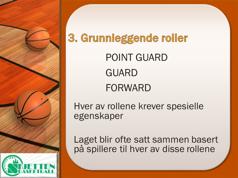 3. Grunnleggende roller POINT GUARD GUARD FORWARD