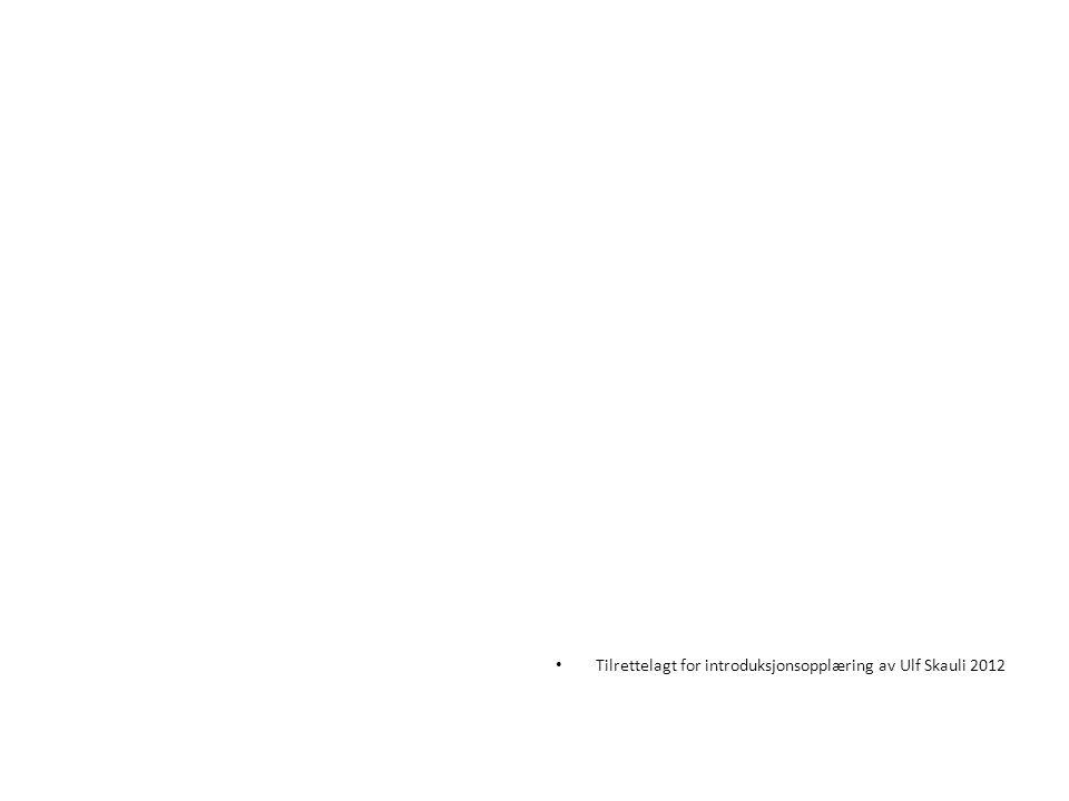 Tilrettelagt for introduksjonsopplæring av Ulf Skauli 2012