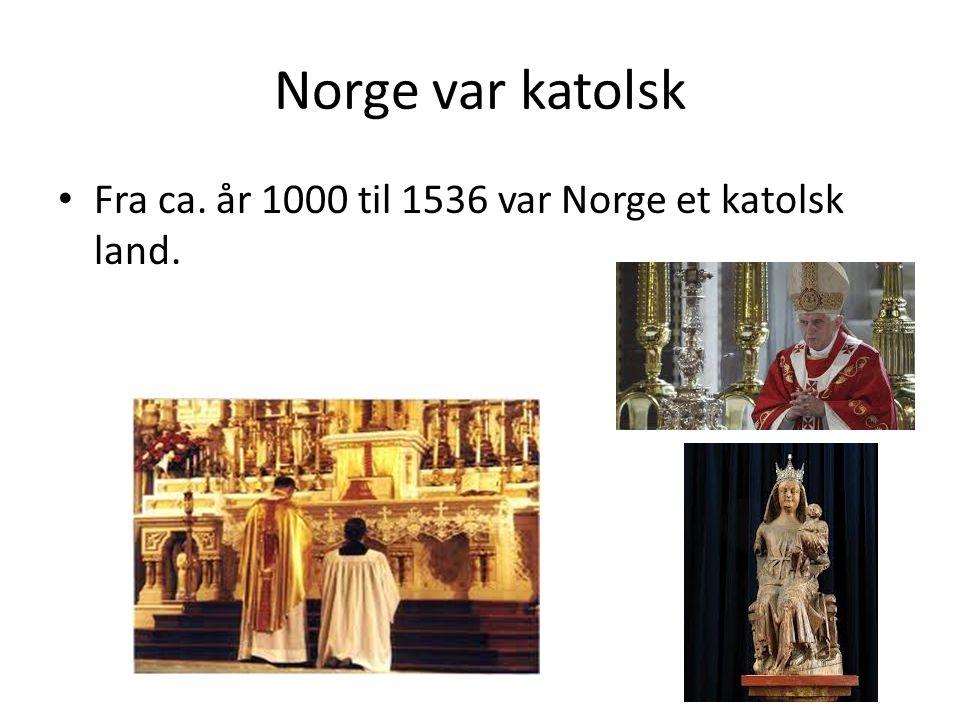 Norge var katolsk Fra ca. år 1000 til 1536 var Norge et katolsk land.